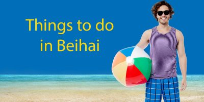 The Ultimate Guide – Things To Do In Beihai